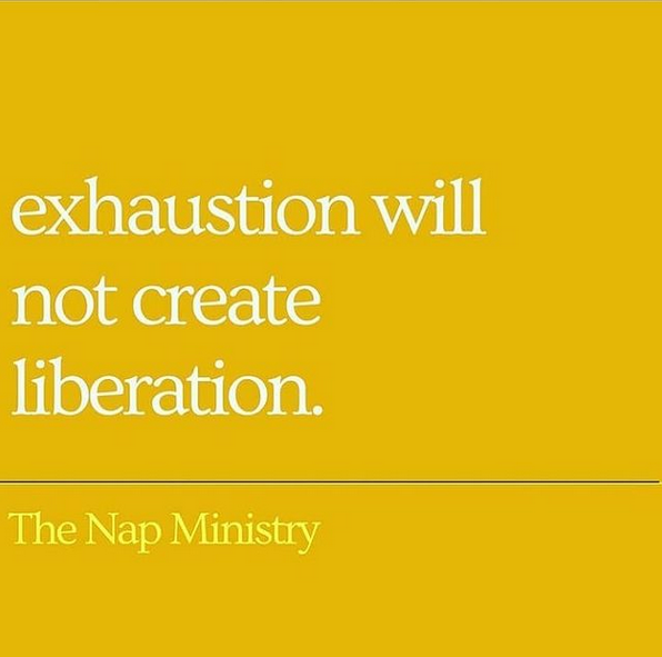 white text on a yellow background: exhaustion will not create liberation. - The Nap Ministry